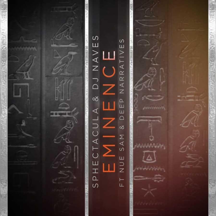 Sphectacula & DJ Naves – Eminence Ft. Nue Sam & Deep Narratives