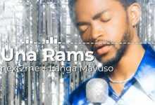 Una Rams – Next2Me Ft. Langa Mavuso