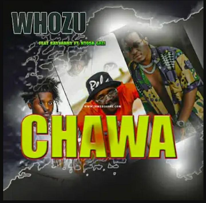 Whozu – Chawa Ft. Rayvanny & Ntosh Gazi