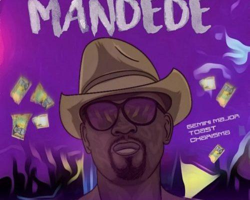 Charisma – Mandede ft. Gemini Major & Toast