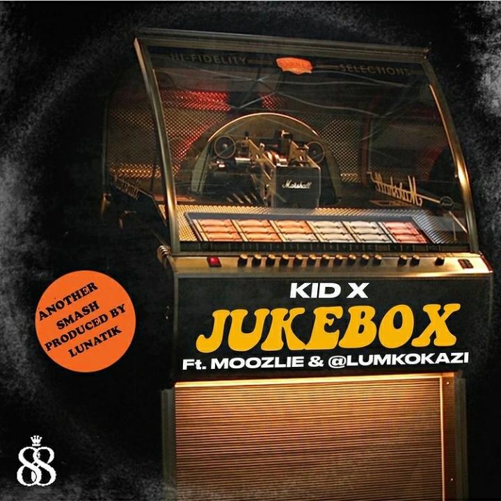 Kid X – Jukebox Ft. Moozlie & Lumkokazi