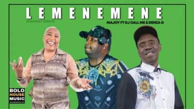 Majoy – Lemenemene Ft. Dj Call Me & Denza G
