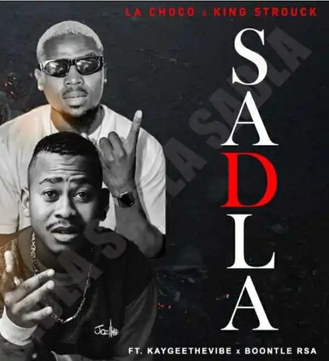 LaChoco, King Strouck – Sadla ft. KayGee The Vibe & Boontle RSA