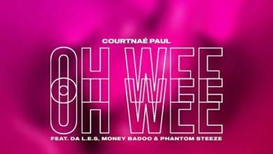 Courtnaé Paul – Ohh Wee Ft. Da L.E.S, Money Badoo & Phantom Steeze