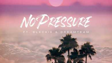 DJ PH – No Pressure Ft Blxckie & Dreamteam