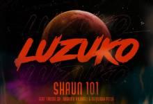 Shaun 101 - Luzuko Ft. Nobantu Vilakazi, Murumba Pitch & Thuske SA
