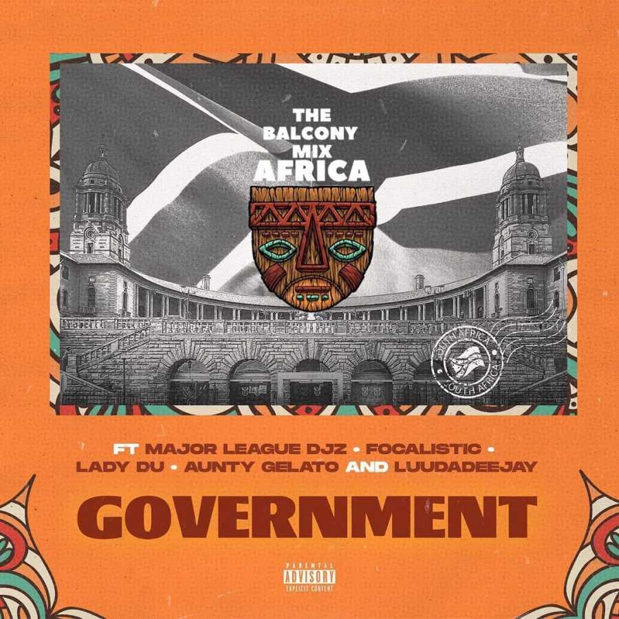 Balcony Mix Africa – Government Ft. Focalistic, Lady Du, LuuDadeejay & Aunty Gelato