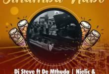 DJ Steve – Sihamba Nabo ft. De Mthuda, Njelic & MalumNator