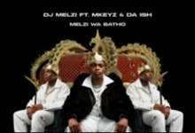 DJ Melzi - Melzi Wa Batho Ft. Mkeyz, Da Ish