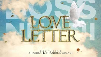 Boss Nhani – Love Letter Ft. Shabba & Thandile Sigabi