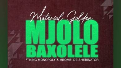 Material Golden – Mjolo Baxolele Ft. King Monopoly & Mbombi de Shebinato