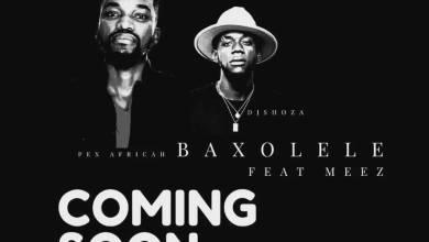 Pex Africah x DJ Shoza – Baxolele Ft. Meez
