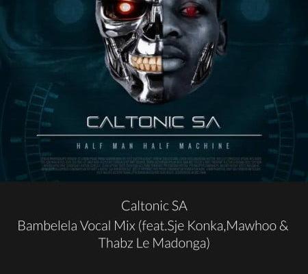 "Caltonic SA drops ""Bambelela (Vocal Mix)"" featuring Sje Konka, MaWhoo & Thabz Le Madonga"