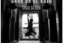 """Chad Da Don To Release """"Bana Ba Se Kolo"""" Feat. Gigi Lamayne, Zingah & Bonafide Billi"""