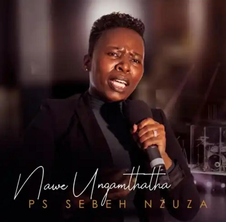 "Ps Sebeh Nzuza releases ""Nawe Ungamthatha"""
