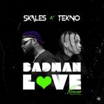 Skales Drops Badman Love (Remix) Ft. Tekno